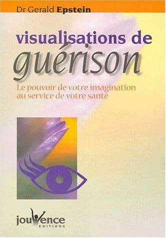 visualisations de guérison: le pouvoir de votre imagination au service de votre santé