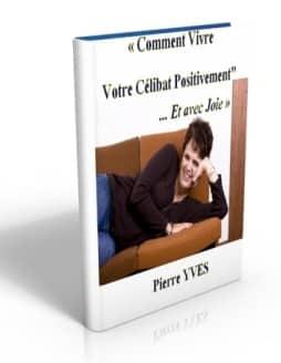 """Gratuit ! le guide """"comment vivre votre célibat positivement et avec joie"""
