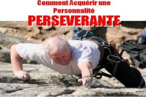 L'une des clés pour réussir votre vie, passe par le développement de votre force à persévérer